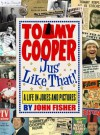Tommy Cooper 'Jus' Like That!': A Life in Jokes and Pictures - John Fisher