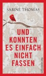 Und konnten es einfach nicht fassen: Geschichten aus dem Leben (German Edition) - Sabine Thomas
