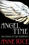 Angel Time: The Songs of the Seraphim 1 - Anne Rice