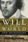 Will in the World: How Shakespeare Became Shakespeare - Stephen Greenblatt