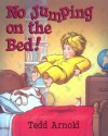 No Jumping On the Bed! - Tedd Arnold
