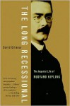 The Long Recessional: The Imperial Life of Rudyard Kipling - David Gilmour