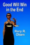 Good Will Win in the End - Rory R. Olsen