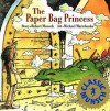 The Paper Bag Princess (Munsch for Kids) - Robert Munsch, Michael Martchenko