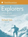 Smithsonian Explorers: A Photographic History of Exploration - Richard Sale