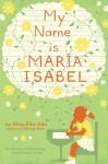 My Name Is Maria Isabel - Alma Flor Ada, K. Dyble Thompson, Ana M. Cerro