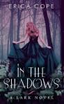 In the Shadows (Lark #2) - Erica Cope