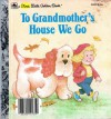 To Grandmother's House We Go (First little Golden books) - Lawrence Di Fiori