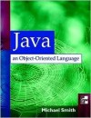 Java: An Object-Oriented Language - Michael A. Smith
