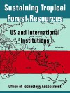 Sustaining Tropical Forest Resources: Us and International Institutions - Office of Technology Assessment, United States Congress