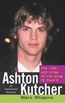 Ashton Kutcher: The Life and Loves of the King of Punk'd - Marc Shapiro