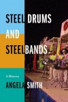 Steel Drums and Steelbands: A History - Angela Smith