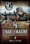 SS CHARLEMAGNE: The 33rd Waffen-Grenadier Division of the SS - Tony Le Tissier