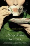 Being Polite to Hitler: A Novel - Robb Forman Dew