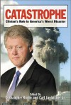 Catastrophe: Clinton's Role In America's Worst Disaster - Christopher Ruddy, Carl Limbacher