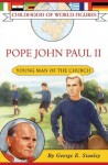 Pope John Paul II: Young Man of the Church (Childhood of World Figures) - George E. Stanley