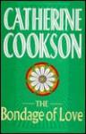 The Bondage Of Love - Catherine Cookson
