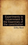 Experiments in Government & the Essentials of the Constitution - Elihu Root