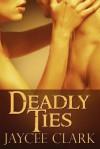 Deadly Ties - Jaycee Clark