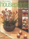 How to Keep Houseplants Alive and Happy: Buying, Growing and Displaying Plants in Your Home - Peter McHoy