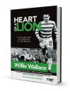 Willie Wallace Heart of a Lion - Willie Wallace, Jim McGinley, Archie Macpherson, Michael Knowling, Rod Stewart, Paul Brennan