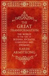 The Great Transformation: The World In The Time Of Buddha, Socrates, Confucius And Jeremiah - Karen Armstrong