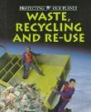Waste, Recycling And Re-Use - Steve Parker