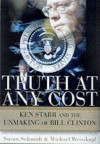 Truth at Any Cost: Ken Starr and the Unmaking of Bill Clinton - Susan Schmidt, Michael Weisskopf