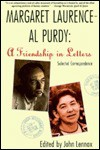 Margaret Laurence - Al Purdy, A Friendship in Letters: Selected Correspondence - John Lennox, Margaret Laurence, Al Purdy