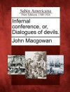Infernal Conference, Or, Dialogues of Devils. - John MacGowan