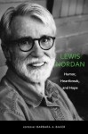 Lewis Nordan: Humor, Heartbreak, and Hope - Barbara A. Baker, Marcel Arbeit, Kate Beard, Manuel Broncano, Hal Crowther, John Dufresne, Edward J. Dupuy, Clyde Edgerton, Roberta S. Maguire, Lee Martin, Jo McDougall, Don Noble, Lewis Nordan, Constance C. Relihan, Robert Rudnicki, Terrell L. Tebbetts