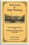 Plain Food & High Thinking: An Anecdotal History of White House Entertaining, 1901-1953 - Patricia B. Mitchell