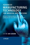 Advanced Manufacturing Technology for Medical Applications: Reverse Engineering, Software Conversion and Rapid Prototyping - Ian Gibson