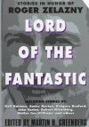 Lord of the Fantastic:: Stories in Honor of Roger Zelazny - Martin H. Greenberg