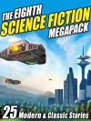 The Eighth Science Fiction Megapack: 25 Modern and Classic Stories - Mike Resnick, George R.R. Martin, Fritz Leiber, Pamela Sargent, Jay Lake
