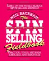 The SPIN Selling Fieldbook: Practical Tools, Methods, Exercises, and Resources - Neil Rackham