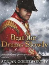 Beat the Drums Slowly (Napoleonic War 2) - Adrian Keith Goldsworthy