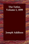 The Tatler, Volume 1, 1899 - Joseph Addison