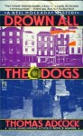 Drown All the Dogs - Thomas Adcock, Jane Chelius