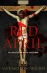 Red April - Santiago Roncagliolo, Edith Grossman