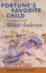 Fortune's Favorite Child: The Uneasy Life of Walter Anderson - Christopher Maurer, Walter Inglis Anderson