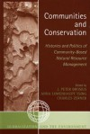 Communities and Conservation: Histories and Politics of Community-Based Natural Resource Management - Peter J Brosius, Anna Lowenhaupt Tsing, Charles Zerner