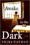 Awake in the Dark - Shira Nayman