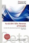 Yu-GI-Oh! 5d's: Reverse of Arcadia - Lambert M. Surhone, Mariam T. Tennoe, Susan F. Henssonow
