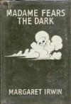 Madame Fears the Dark - Margaret Irwin