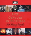 LIFE: Our Century in Pictures for Young People - Richard B. Stolley, Amy E. Sklansky