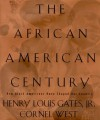 The African-American Century: How Black Americans Have Shaped Our Country - Henry Louis Gates Jr., Cornel West