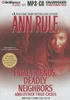Fatal Friends, Deadly Neighbors: And Other True Cases - Ann Rule