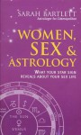Women, Sex & Astrology: What Your Star Sign Reveals about Your Sex Life - Sarah Bartlett