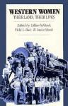 Western Women: Their Land, Their Lives - Lillian Schlissel, Vicki L. Ruiz